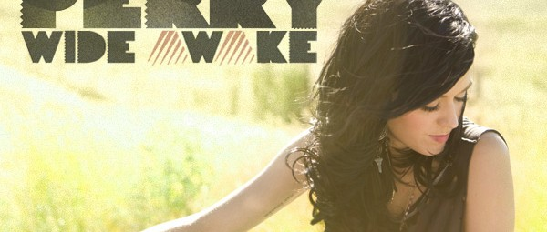 Katy Perry - Wide Awake Lyrics