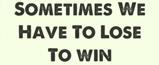 Sometime We Have To Lose To Win